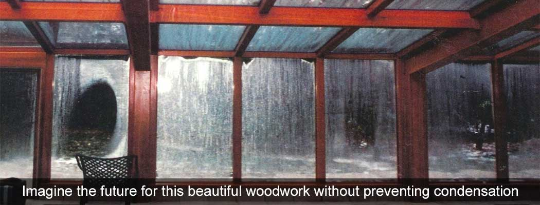 Imagine the future for this beautiful woodwork without preventing condensation